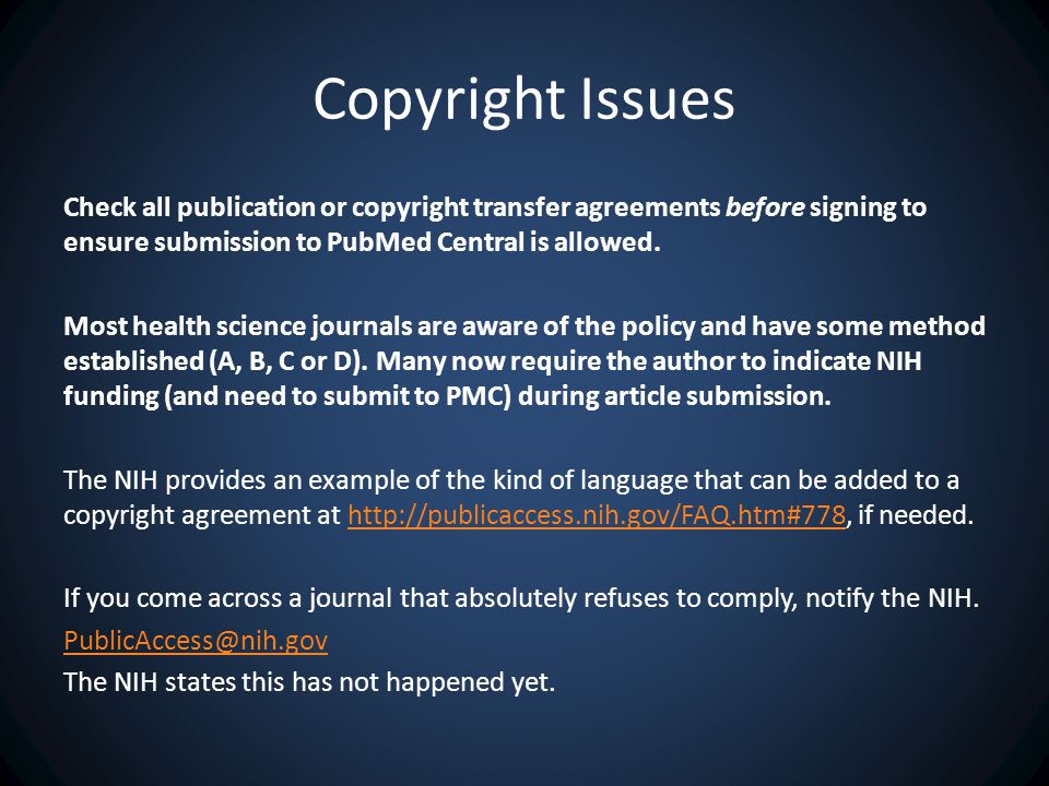 Copyright Issues Check all publication or copyright transfer agreements before signing to ensure submission to PubMed Central is allowed.