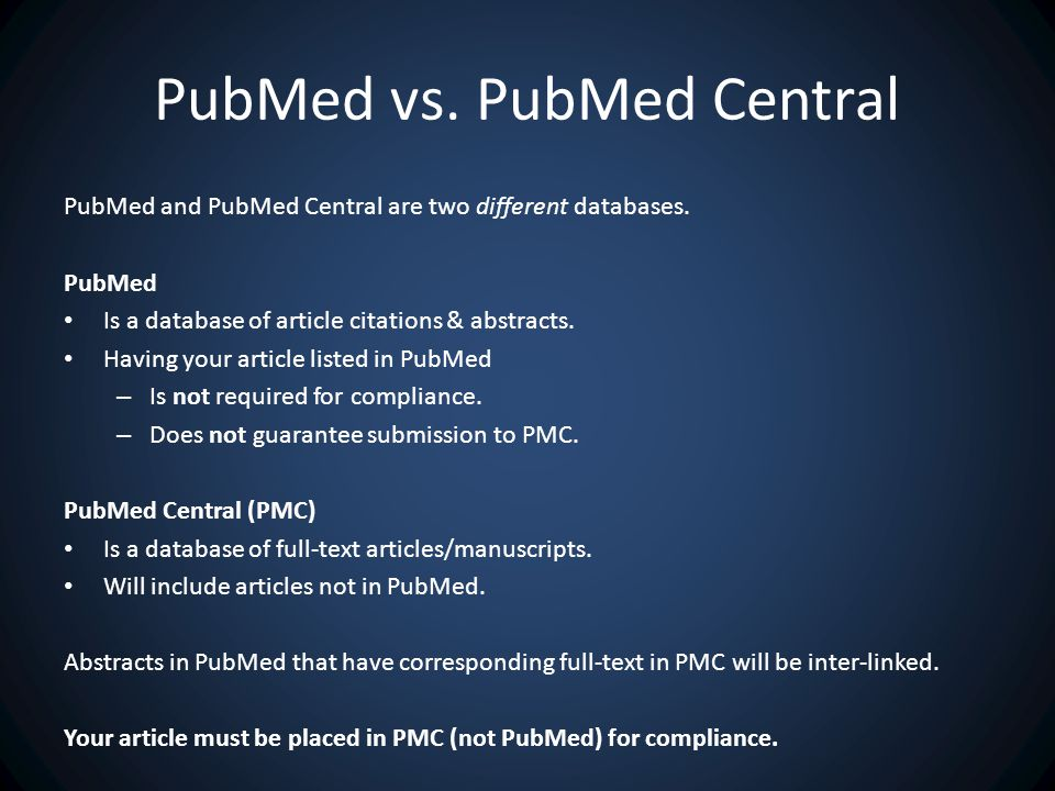 PubMed vs. PubMed Central PubMed and PubMed Central are two different databases.