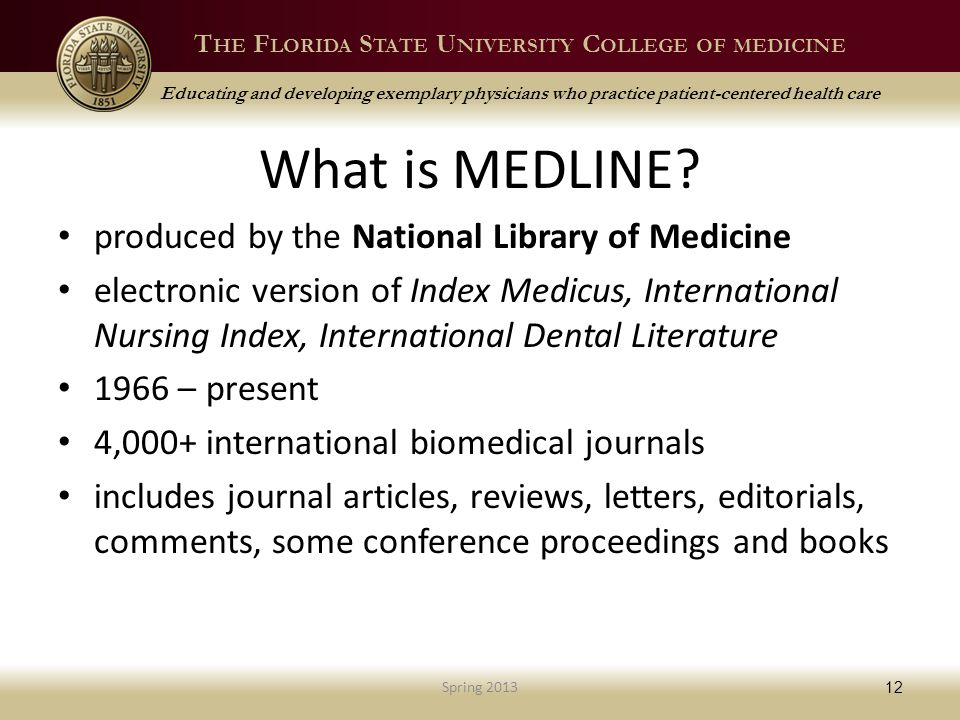 T HE F LORIDA S TATE U NIVERSITY C OLLEGE OF MEDICINE Educating and developing exemplary physicians who practice patient-centered health care What is MEDLINE.