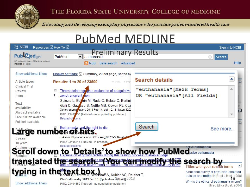 T HE F LORIDA S TATE U NIVERSITY C OLLEGE OF MEDICINE Educating and developing exemplary physicians who practice patient-centered health care PubMed MEDLINE Preliminary Results Spring 2013 19 Large number of hits.
