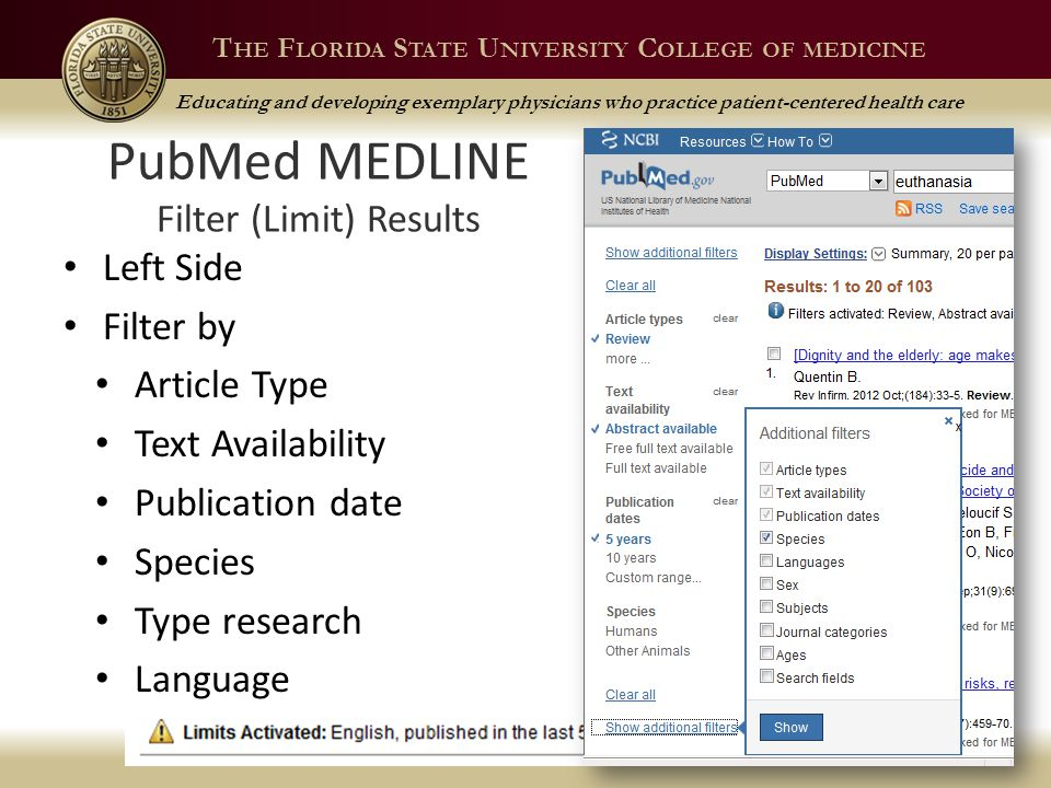 T HE F LORIDA S TATE U NIVERSITY C OLLEGE OF MEDICINE Educating and developing exemplary physicians who practice patient-centered health care PubMed MEDLINE Filter (Limit) Results Left Side Filter by Article Type Text Availability Publication date Species Type research Language Spring 2013 21