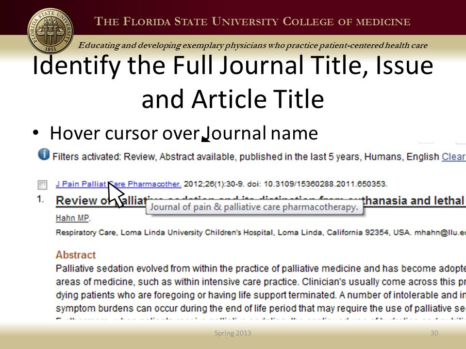 T HE F LORIDA S TATE U NIVERSITY C OLLEGE OF MEDICINE Educating and developing exemplary physicians who practice patient-centered health care Identify the Full Journal Title, Issue and Article Title Hover cursor over Journal name Spring 201330