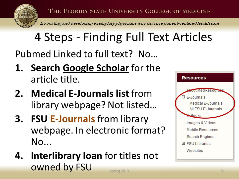 T HE F LORIDA S TATE U NIVERSITY C OLLEGE OF MEDICINE Educating and developing exemplary physicians who practice patient-centered health care 4 Steps - Finding Full Text Articles Pubmed Linked to full text.