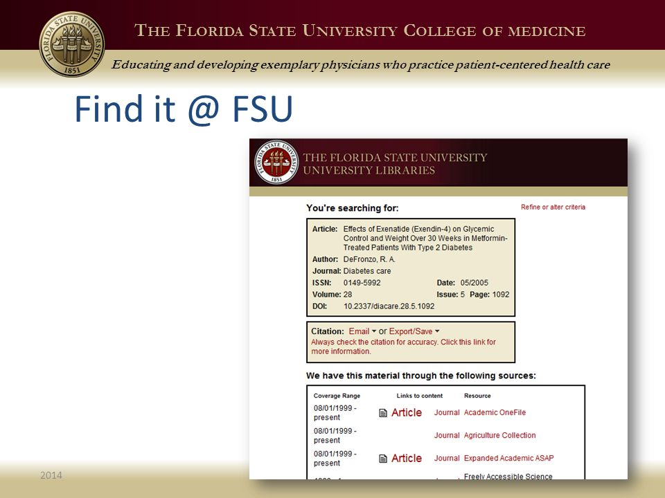 T HE F LORIDA S TATE U NIVERSITY C OLLEGE OF MEDICINE Educating and developing exemplary physicians who practice patient-centered health care 201435 Find it @ FSU