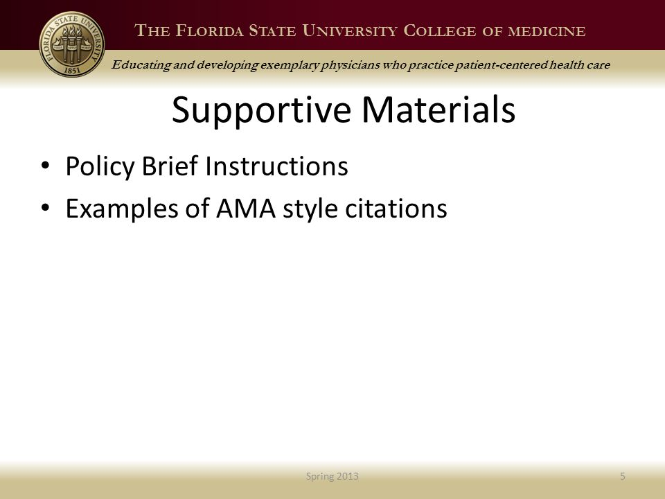 T HE F LORIDA S TATE U NIVERSITY C OLLEGE OF MEDICINE Educating and developing exemplary physicians who practice patient-centered health care Supportive Materials Policy Brief Instructions Examples of AMA style citations Spring 20135