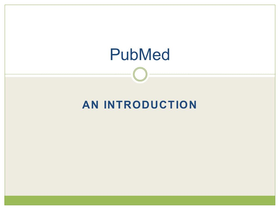 Purpose of Class  Understand what PubMed is  Know when to use it  Know how to conduct a basic search  Understand how to use MeSH terms  Know how to find full text of an article
