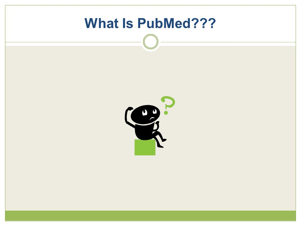 A Quick Recap  PubMed is the premier citation database for biomedical and health fields  Free  PubMed comprised of citations, many with abstracts  Much of content is peer-reviewed  Some citations have link to full text