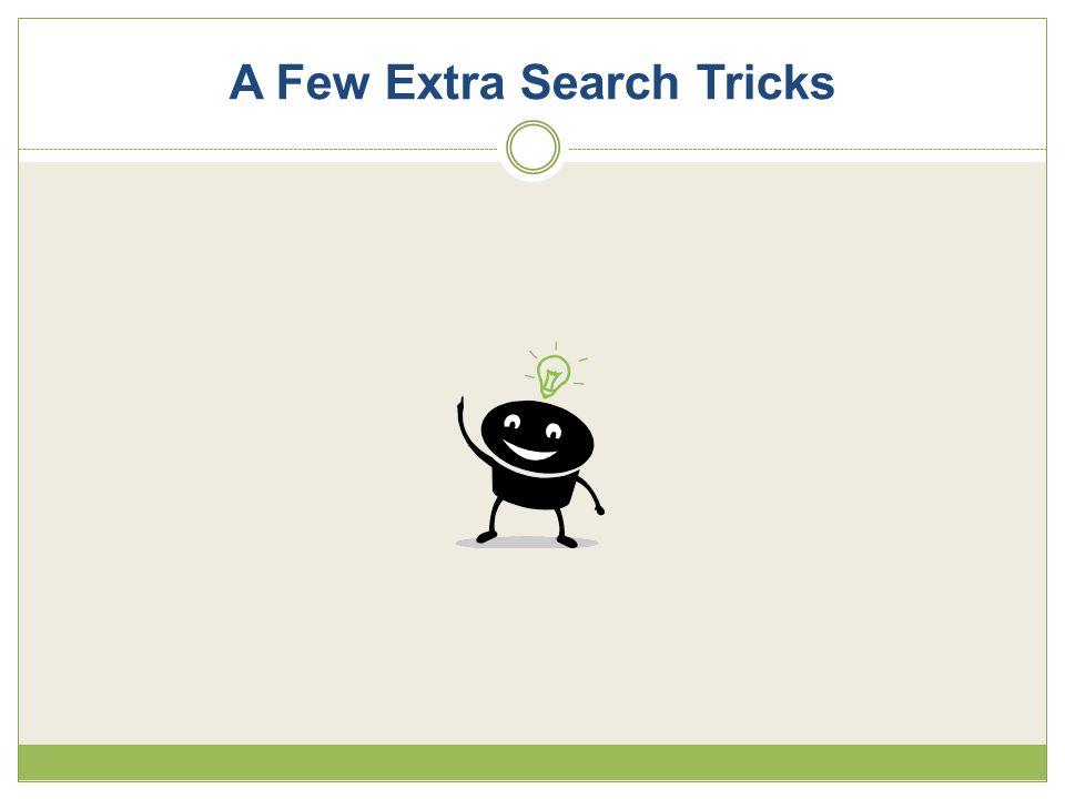 A Few Extra Search Tricks