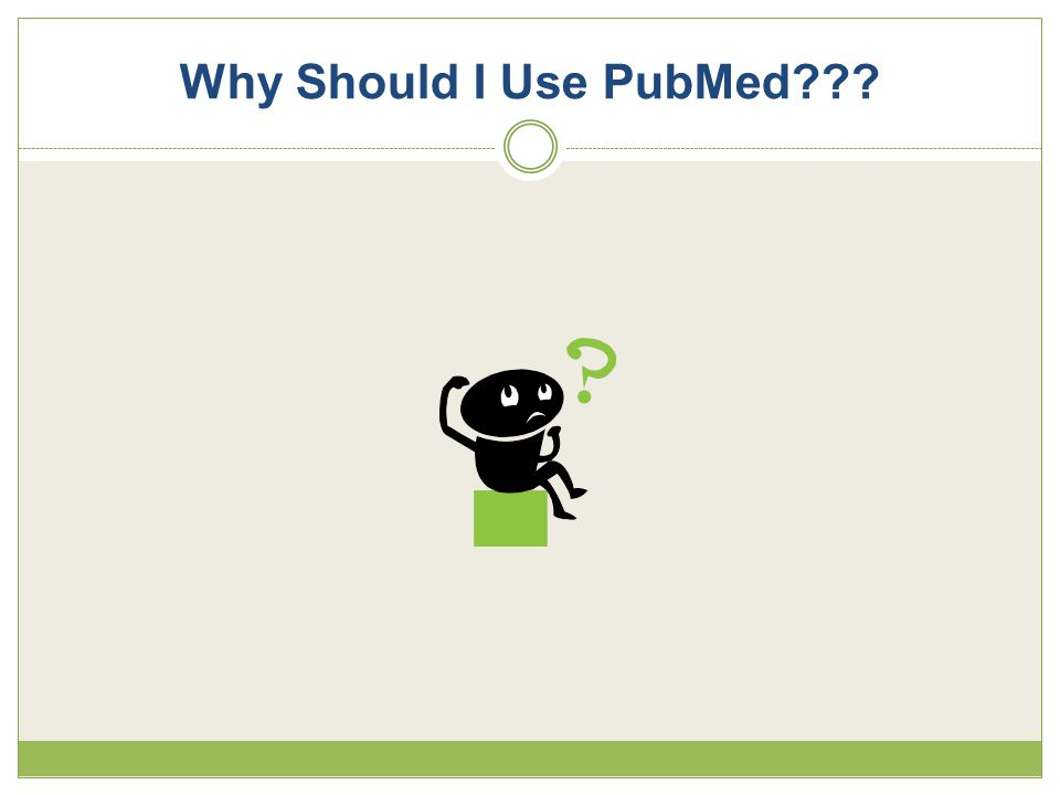 Why Should I Use PubMed