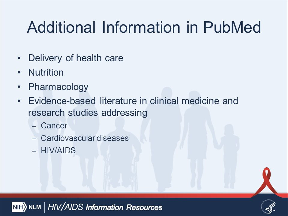 Additional Information in PubMed Delivery of health care Nutrition Pharmacology Evidence-based literature in clinical medicine and research studies addressing –Cancer –Cardiovascular diseases –HIV/AIDS