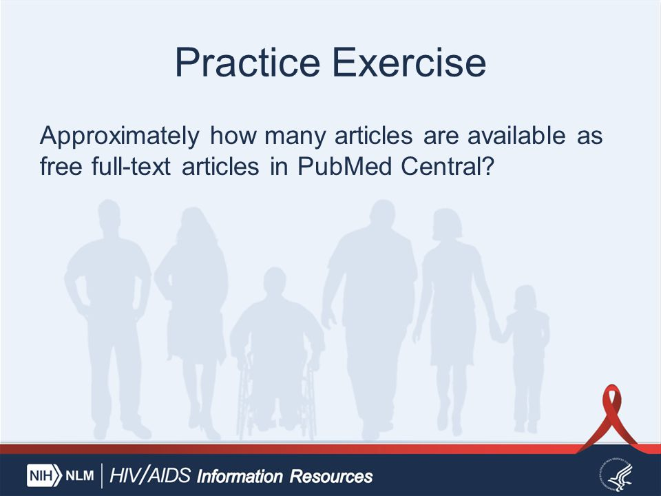 Practice Exercise Approximately how many articles are available as free full-text articles in PubMed Central