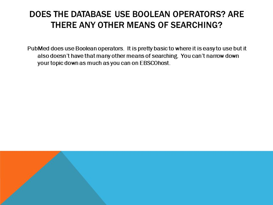 DOES THE DATABASE USE BOOLEAN OPERATORS. ARE THERE ANY OTHER MEANS OF SEARCHING.