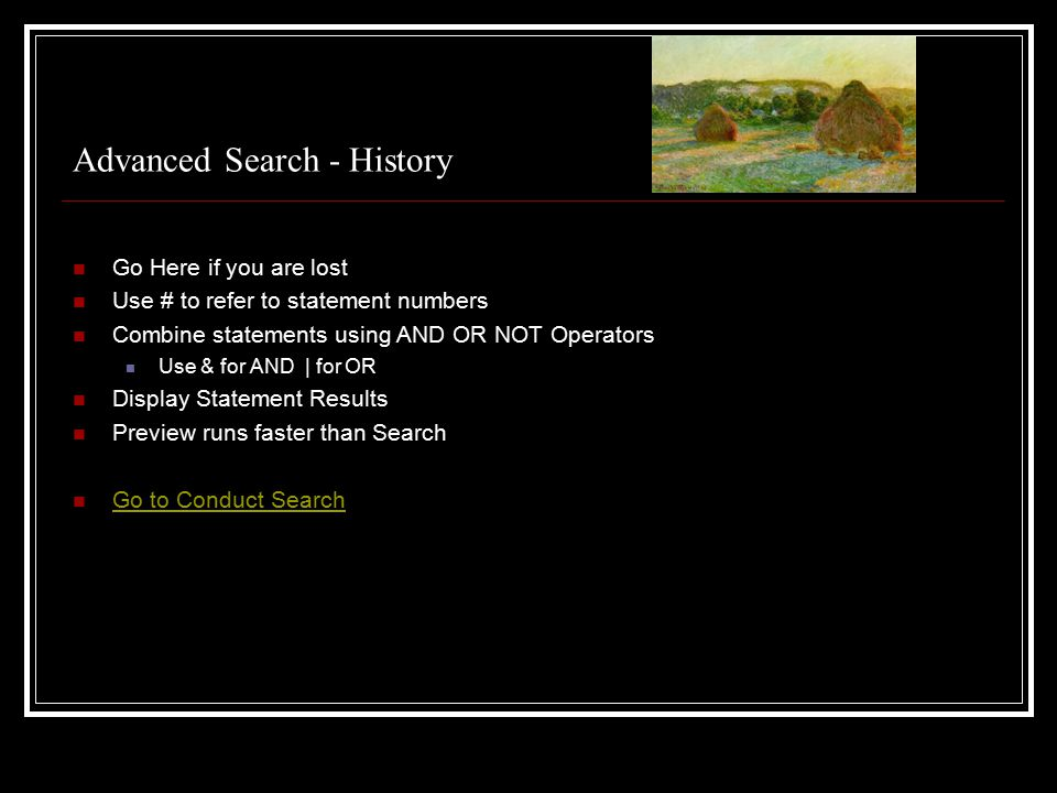 Advanced Search - History Go Here if you are lost Use # to refer to statement numbers Combine statements using AND OR NOT Operators Use & for AND | fo