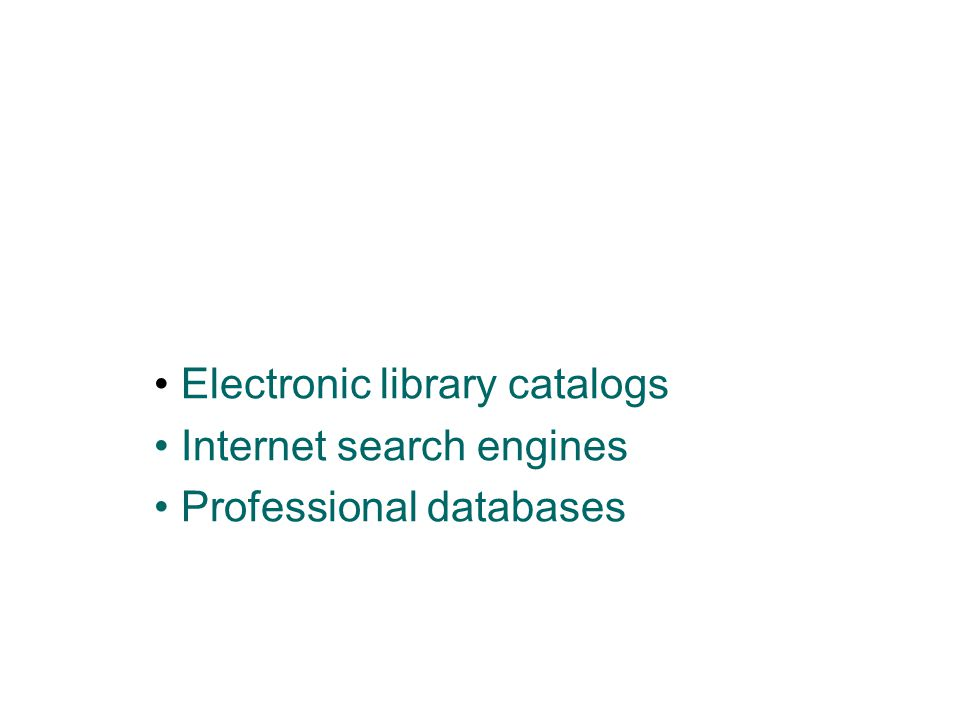 Electronic library catalogs Internet search engines Professional databases