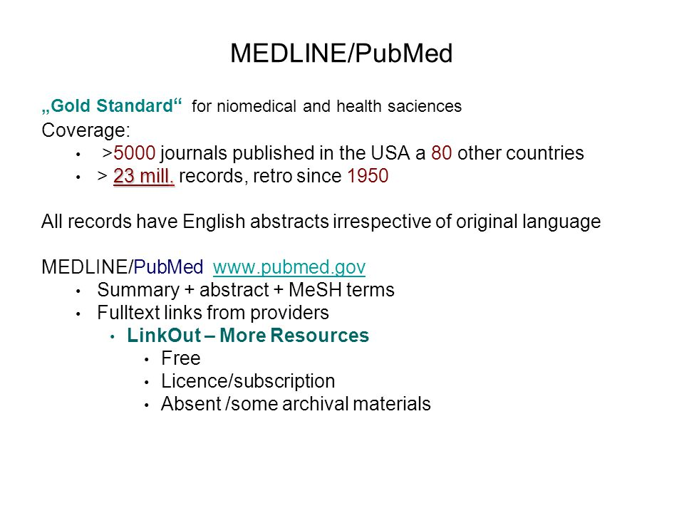 """MEDLINE/PubMed """"Gold Standard for niomedical and health saciences Coverage: >5000 journals published in the USA a 80 other countries 23 mill."""