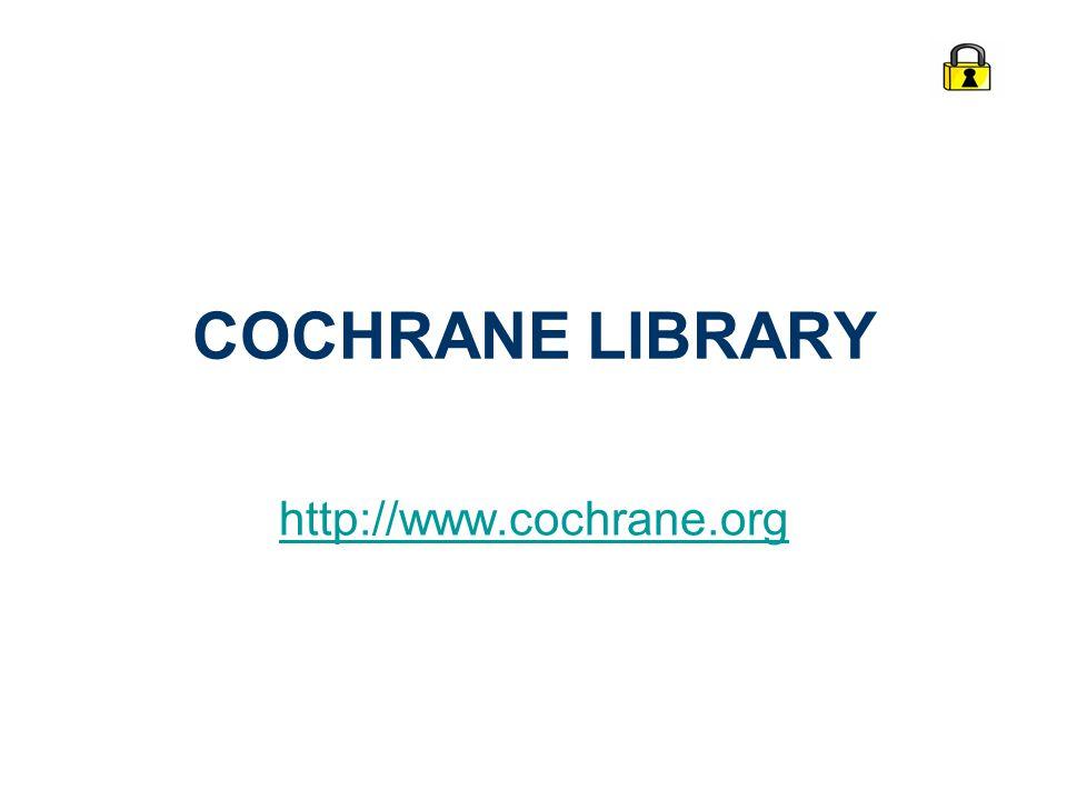 COCHRANE LIBRARY http://www.cochrane.org