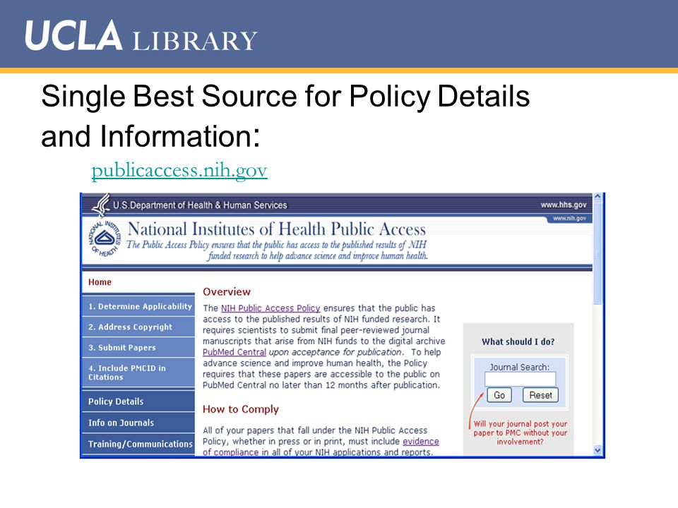 Checking Journal Policies Look for the journal on the list of journals that automatically submit final articles to PubMed Central: http://publicaccess.nih.gov/submit_process_journals.htm http://publicaccess.nih.gov/submit_process_journals.htm If the journal IS NOT on this list, check the journal Web site for a statement about the NIH policy, check the copyright transfer agreement, or personally contact the editor in chief and ask him/her.