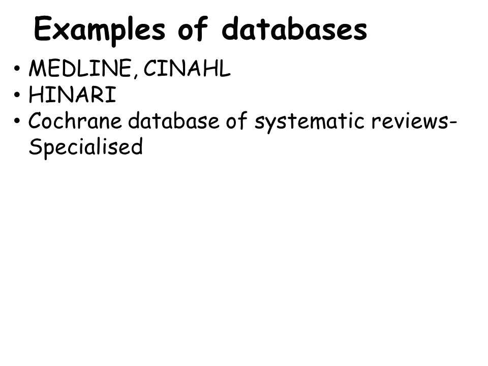 MEDLINE, CINAHL HINARI Cochrane database of systematic reviews- Specialised Examples of databases