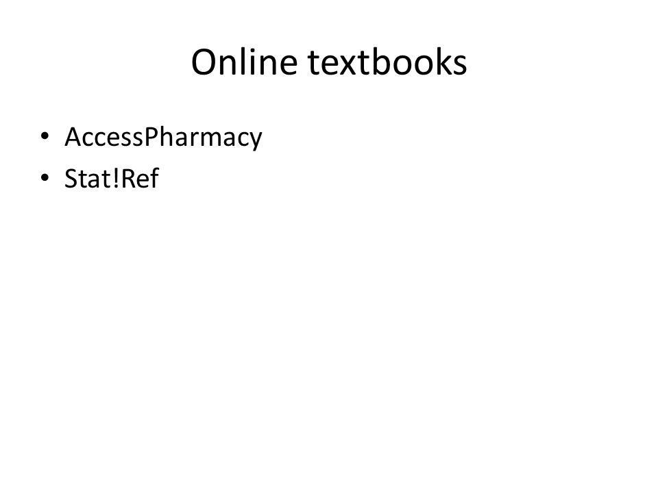 Online textbooks Pharmacy research guide  Textbooks AccessPharmacy AccessMedicine STAT!Ref MD Consult