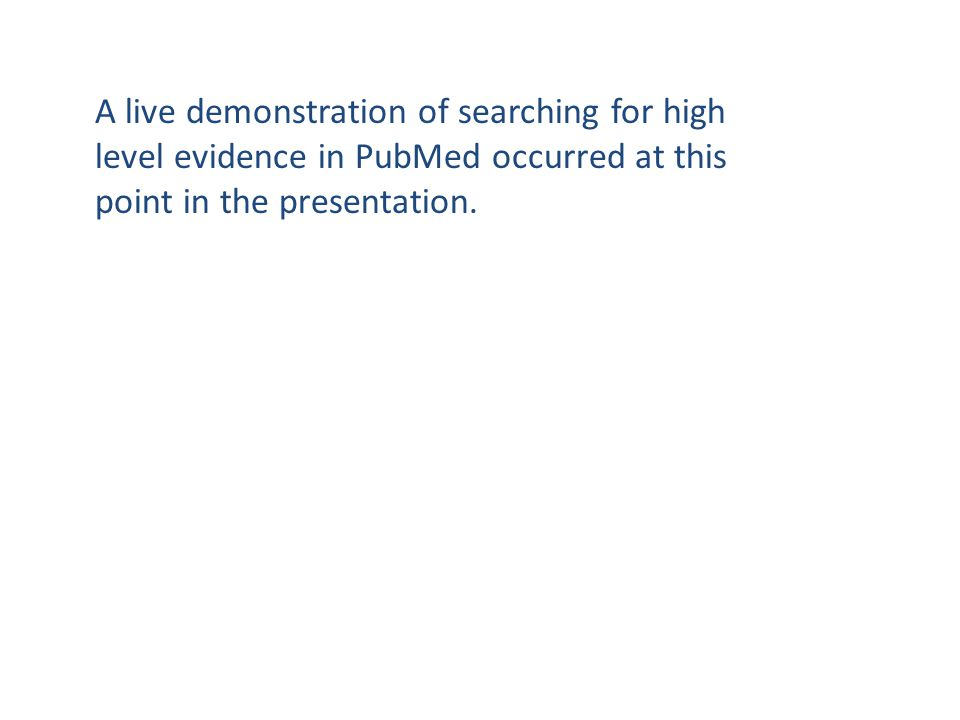 A live demonstration of searching for high level evidence in PubMed occurred at this point in the presentation.