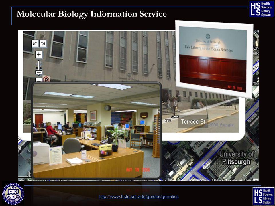 Molecular Biology Information Service http://www.hsls.pitt.edu/guides/genetics