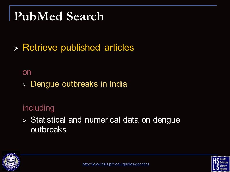 PubMed Search  Retrieve published articles on  Dengue outbreaks in India including  Statistical and numerical data on dengue outbreaks http://www.h