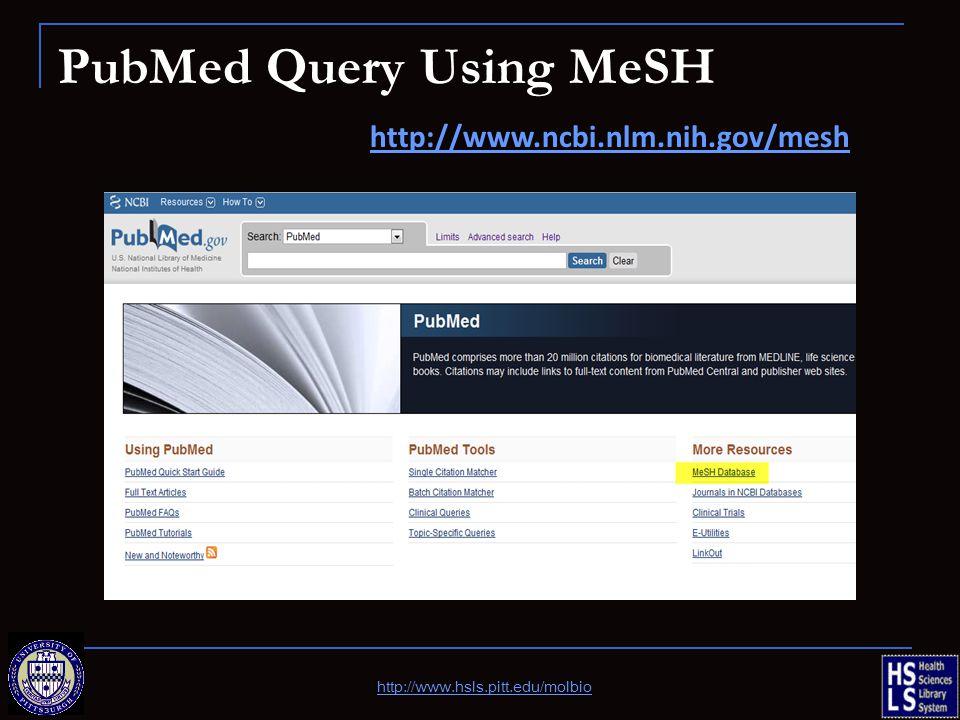 PubMed Query Using MeSH http://www.ncbi.nlm.nih.gov/mesh http://www.hsls.pitt.edu/molbio