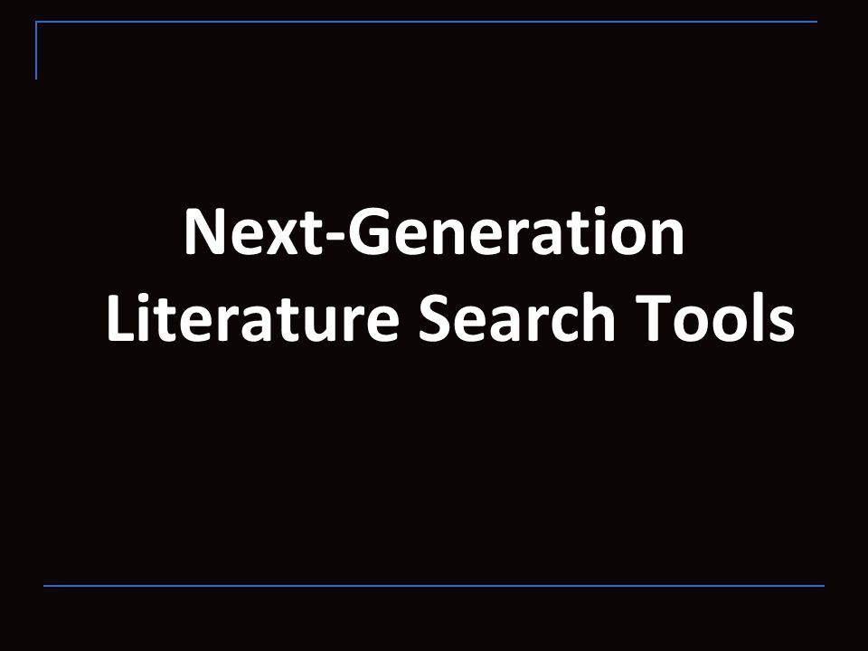 Next-Generation Literature Search Tools