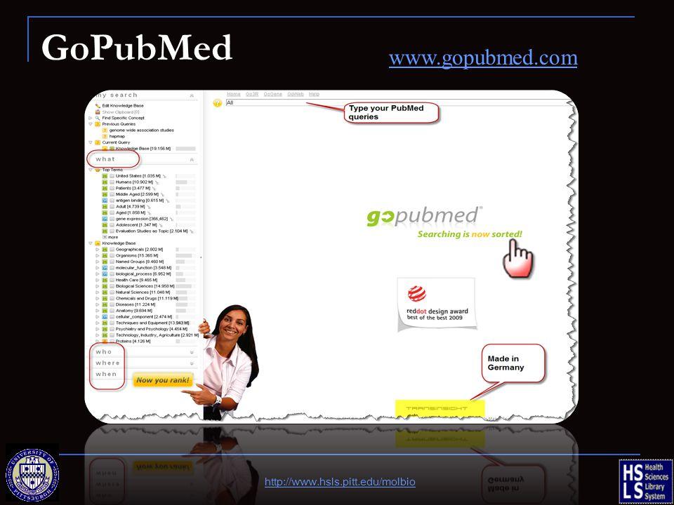 GoPubMed http://www.hsls.pitt.edu/molbio www.gopubmed.com