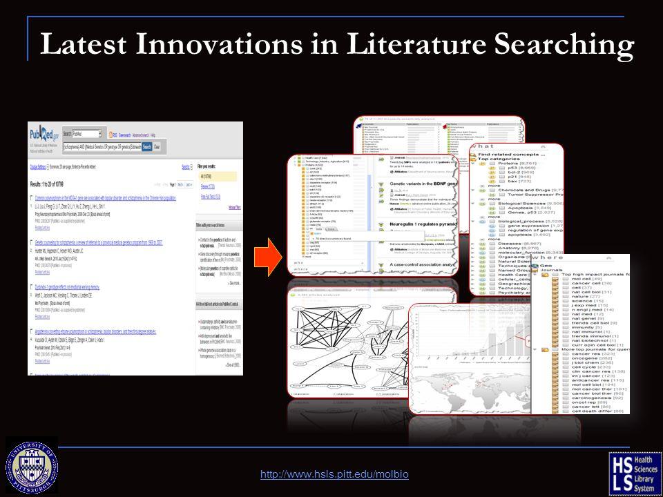 Latest Innovations in Literature Searching http://www.hsls.pitt.edu/molbio