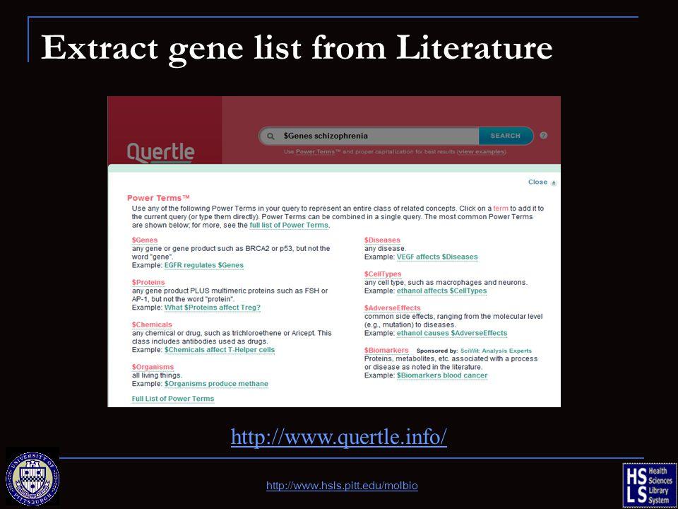 Extract gene list from Literature http://www.hsls.pitt.edu/molbio http://www.quertle.info/