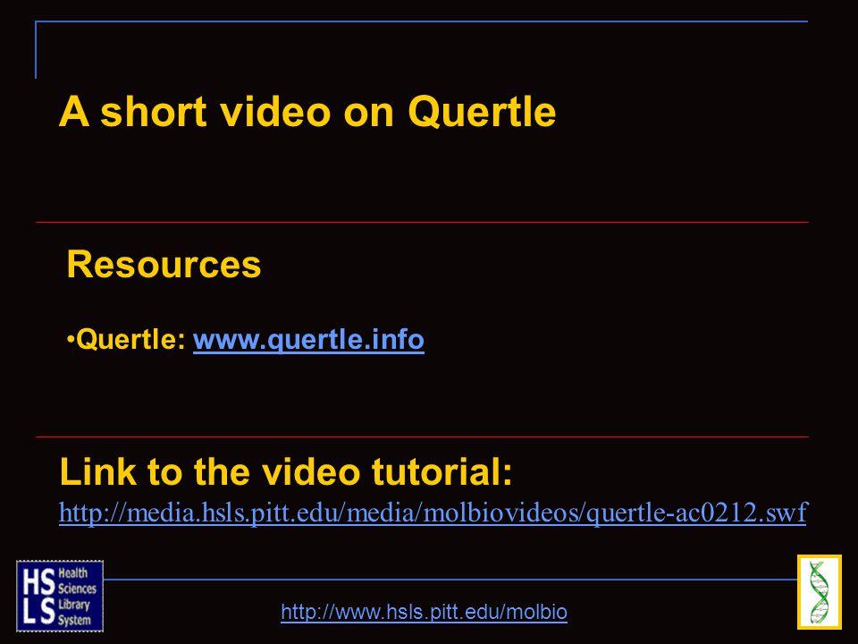 A short video on Quertle Link to the video tutorial: http://media.hsls.pitt.edu/media/molbiovideos/quertle-ac0212.swf Resources Quertle: www.quertle.infowww.quertle.info