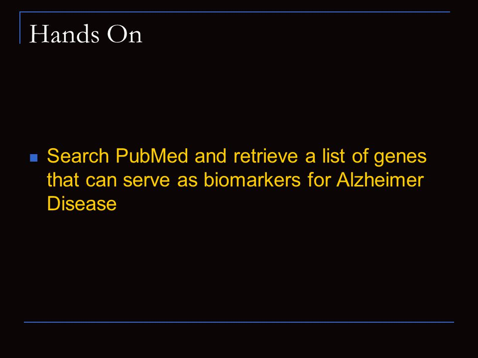 Hands On Search PubMed and retrieve a list of genes that can serve as biomarkers for Alzheimer Disease