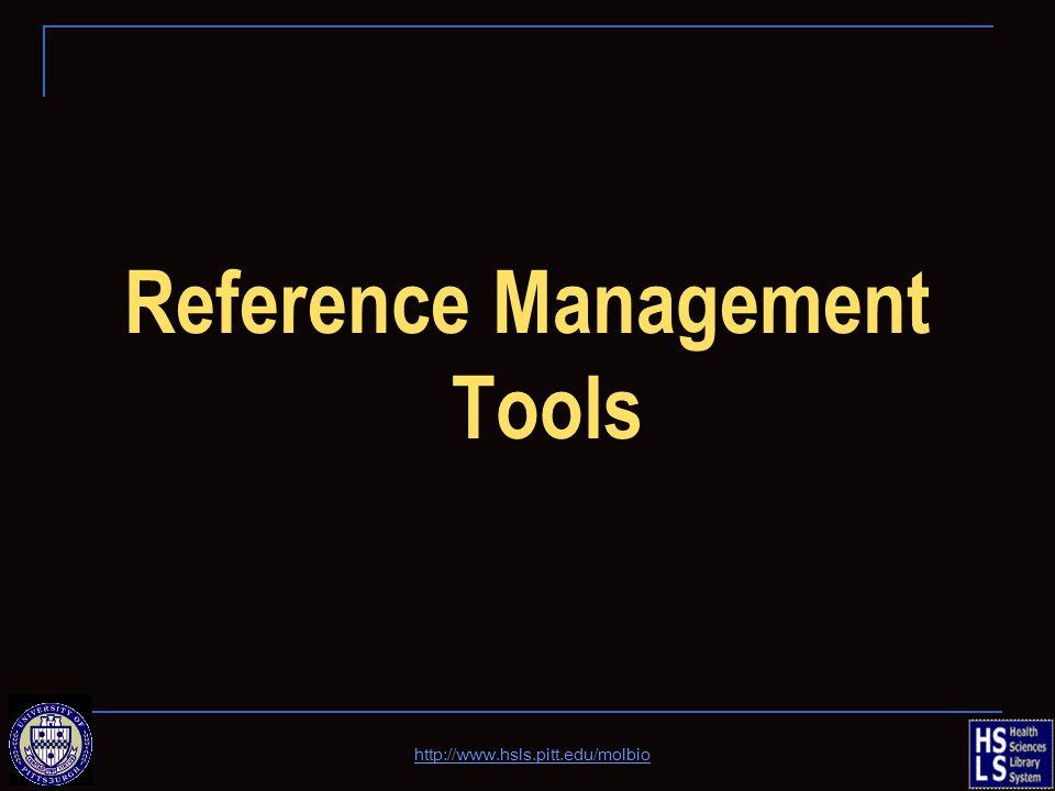 Reference Management Tools http://www.hsls.pitt.edu/molbio