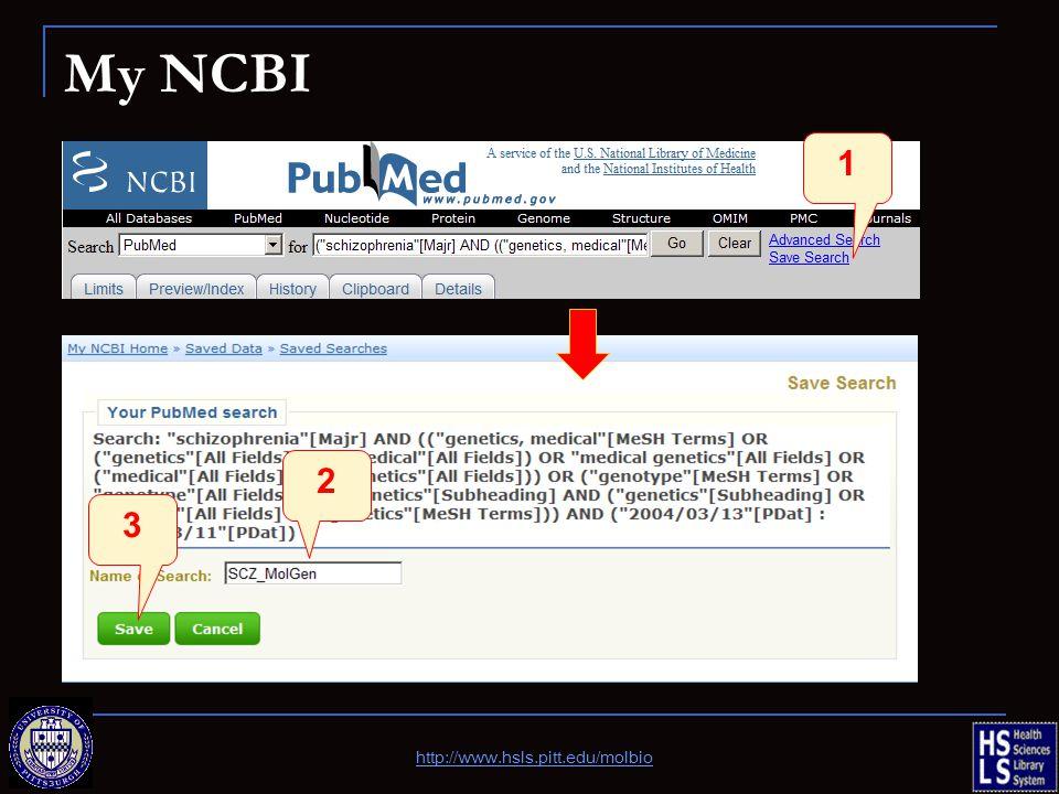 My NCBI 1 2 3 http://www.hsls.pitt.edu/molbio