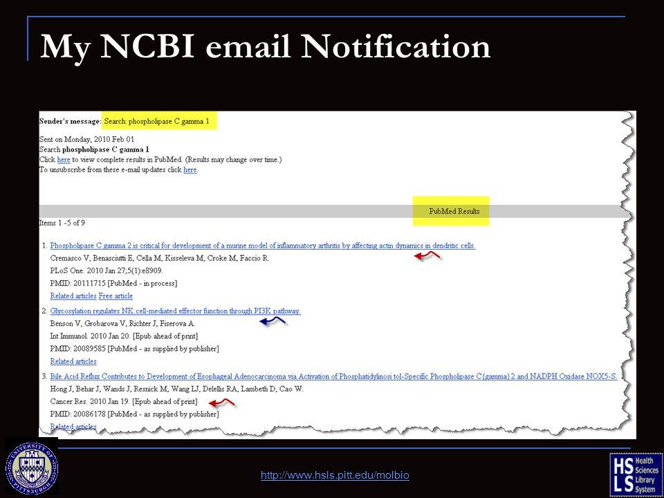 My NCBI email Notification http://www.hsls.pitt.edu/molbio