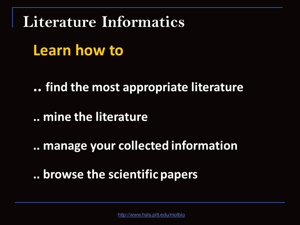 Literature Informatics Learn how to..find the most appropriate literature..
