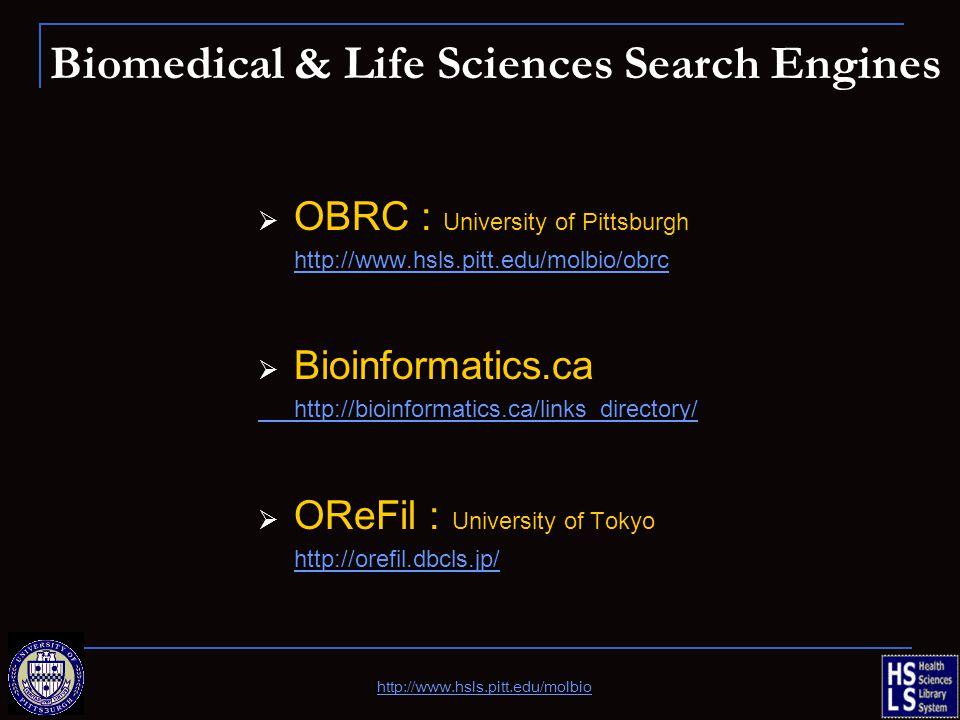 Biomedical & Life Sciences Search Engines  OBRC : University of Pittsburgh http://www.hsls.pitt.edu/molbio/obrc  Bioinformatics.ca http://bioinforma