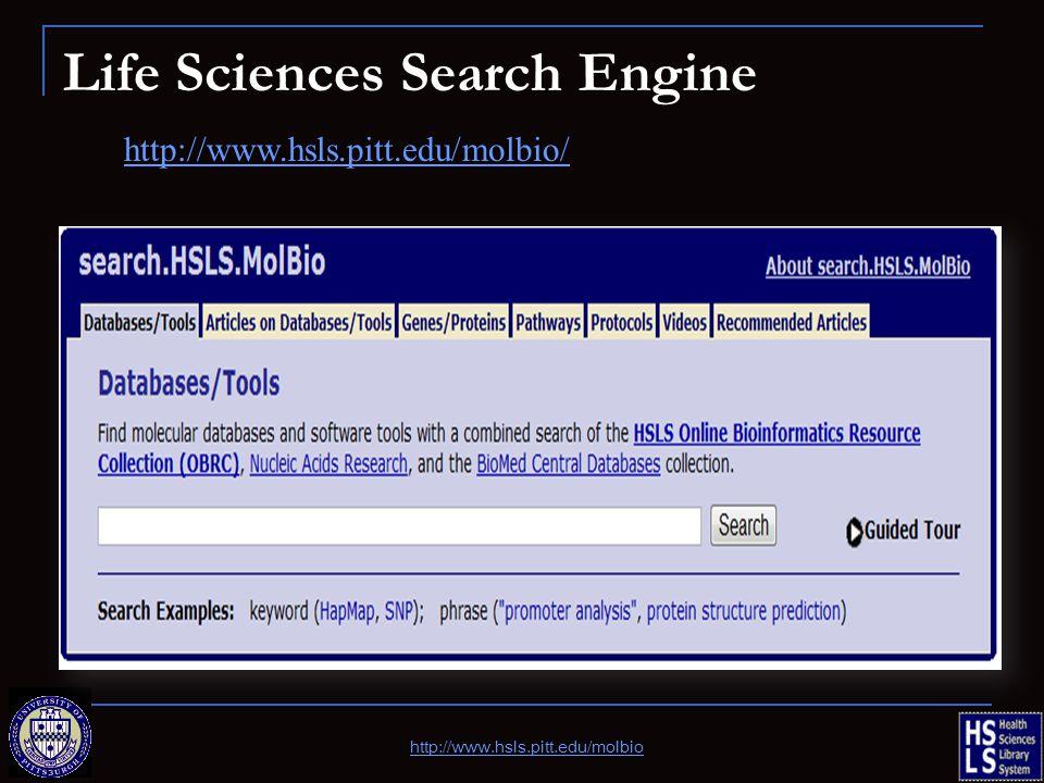 Life Sciences Search Engine http://www.hsls.pitt.edu/molbio/ http://www.hsls.pitt.edu/molbio