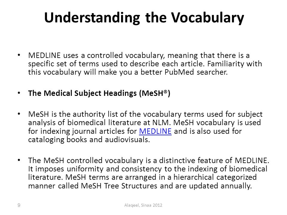 Understanding the Vocabulary MEDLINE uses a controlled vocabulary, meaning that there is a specific set of terms used to describe each article.