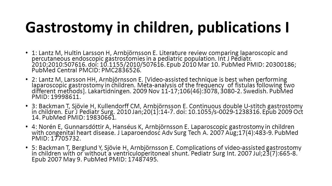 Gastrostomy in children, publications I 1: Lantz M, Hultin Larsson H, Arnbjörnsson E.