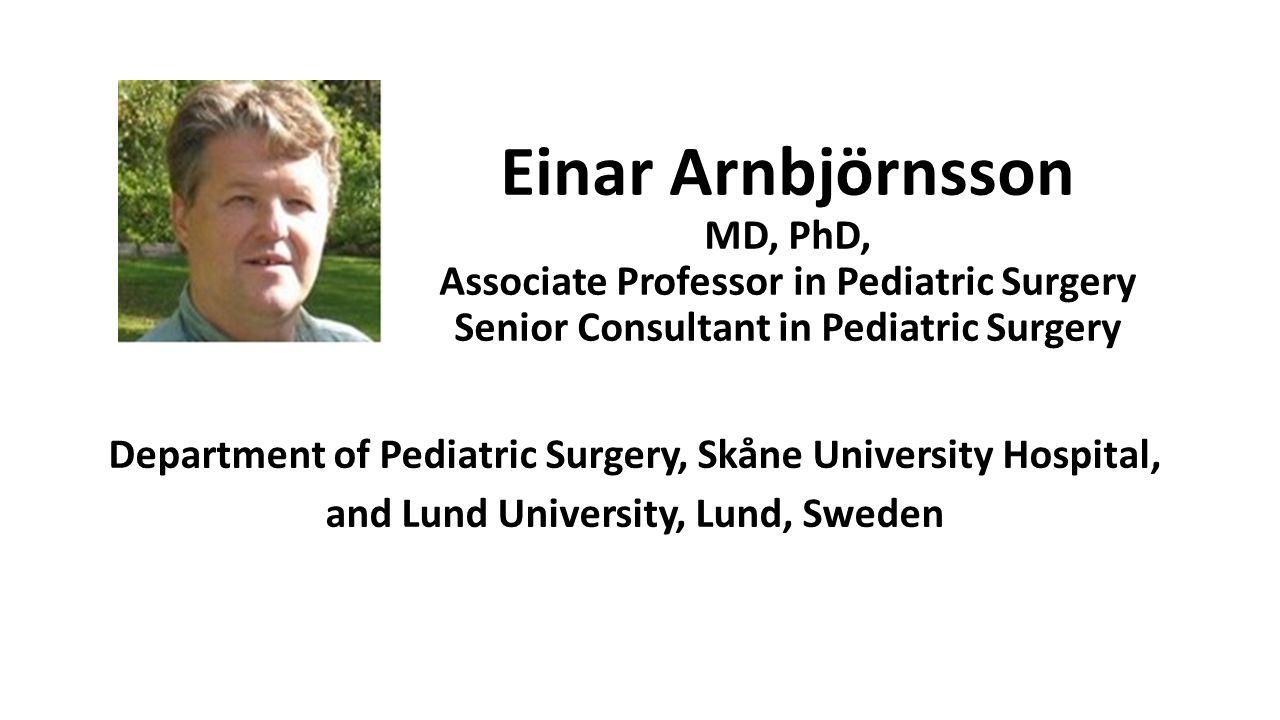 Einar Arnbjörnsson MD, PhD, Associate Professor in Pediatric Surgery Senior Consultant in Pediatric Surgery Department of Pediatric Surgery, Skåne University Hospital, and Lund University, Lund, Sweden