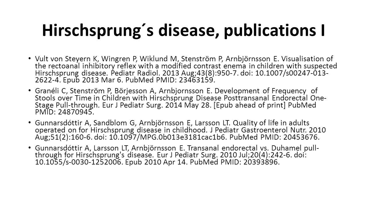 Hirschsprung´s disease, publications I Vult von Steyern K, Wingren P, Wiklund M, Stenström P, Arnbjörnsson E.