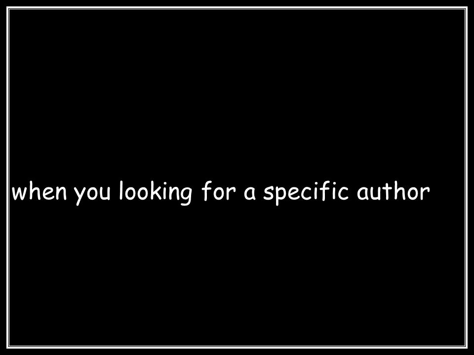 when you looking for a specific author