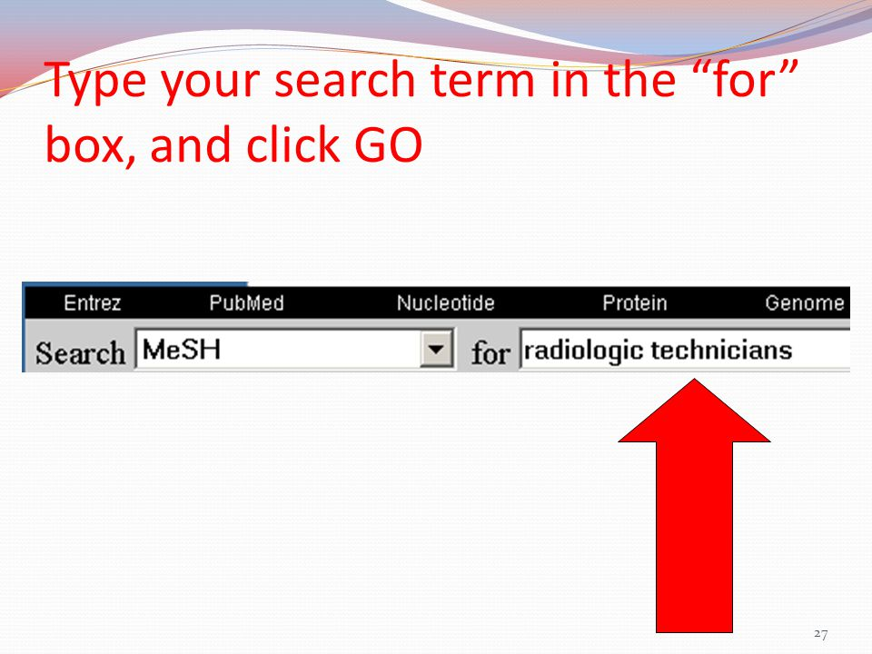 27 Type your search term in the for box, and click GO