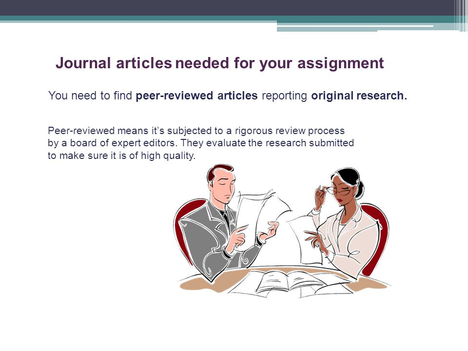 You need to find peer-reviewed articles reporting original research.
