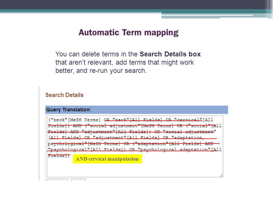 Automatic Term mapping You can delete terms in the Search Details box that aren't relevant, add terms that might work better, and re-run your search.