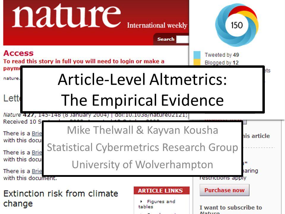 Article-Level Altmetrics: The Empirical Evidence Mike Thelwall & Kayvan Kousha Statistical Cybermetrics Research Group University of Wolverhampton