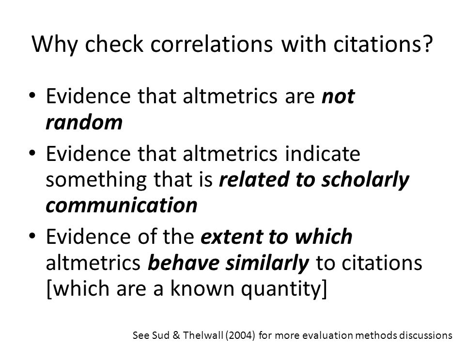 Why check correlations with citations? Evidence that altmetrics are not random Evidence that altmetrics indicate something that is related to scholarl