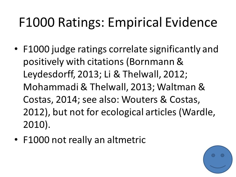 F1000 Ratings: Empirical Evidence F1000 judge ratings correlate significantly and positively with citations (Bornmann & Leydesdorff, 2013; Li & Thelwa